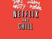 Dirt Nasty & Mickey Avalon – Netflix & Chill