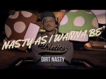 Nasty As I Wanna Be - Dirt Nasty